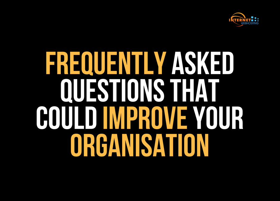 Frequently Asked Questions That Could Improve Your Organisation