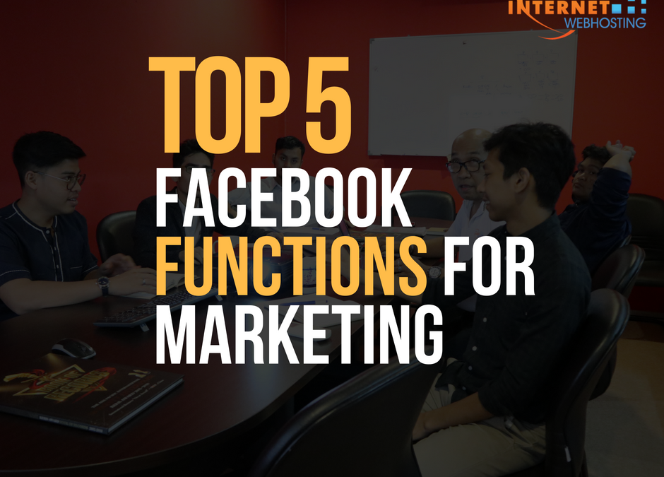 TOP 5 FACEBOOK FUNCTIONS FOR MARKETING