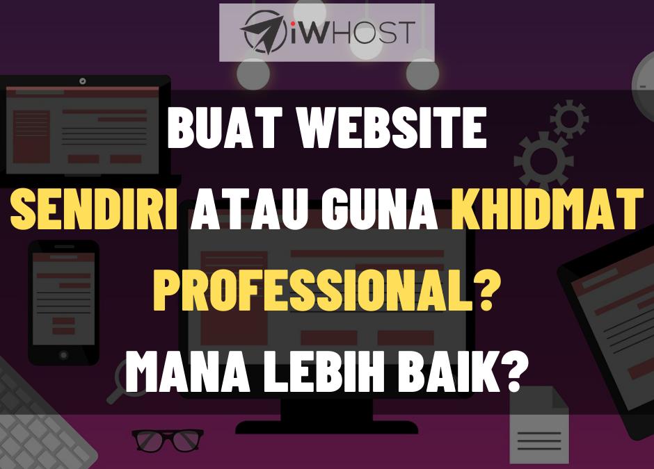 Buat Website Sendiri Atau Gunakan Khidmat Professional? Mana Lebih Baik?