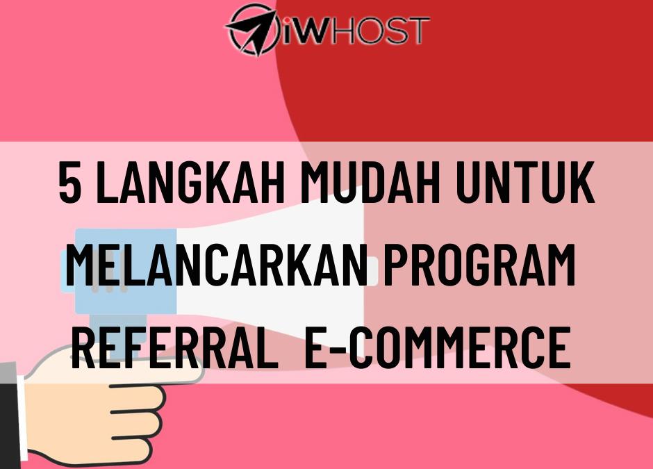 5 Langkah Mudah Melancarkan Program Referral E-Commerce