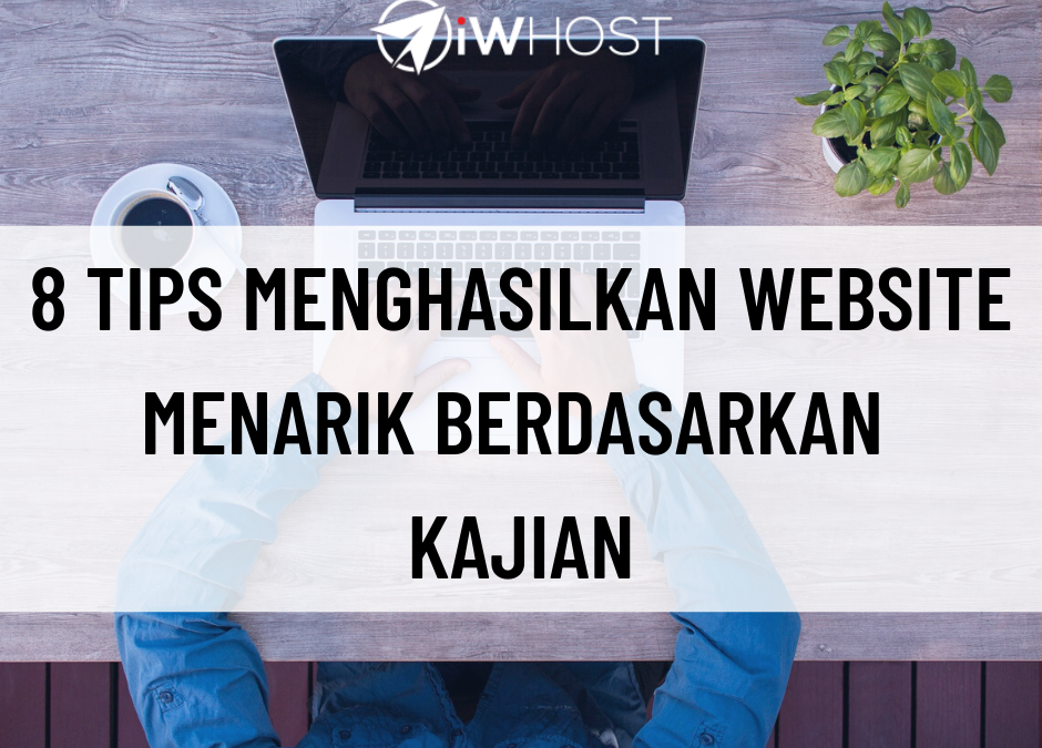 8 Tips Menghasilkan Website Yang Menarik Berdasarkan Kajian