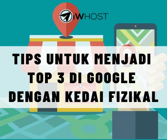 Tips Menjadi top 3 google sebagai kedai fizikal