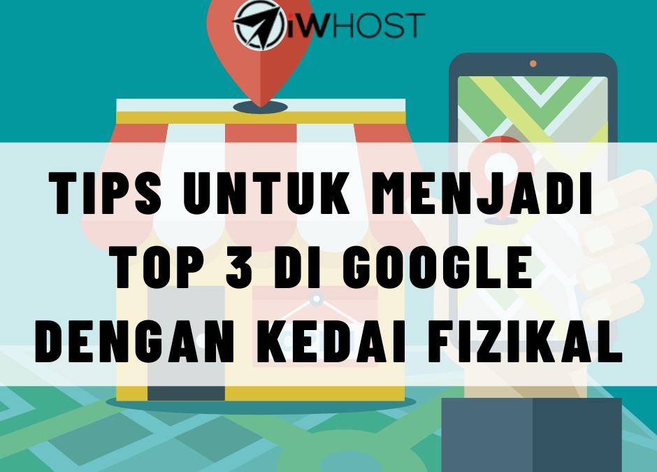Tips Untuk Menjadi Top 3 Di Google Dengan Kedai Fizikal