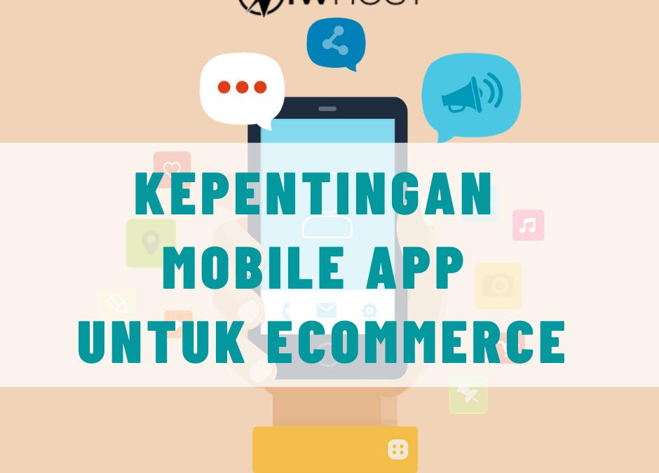 Kepentingan Mobile App Untuk Keuntungan eCommerce