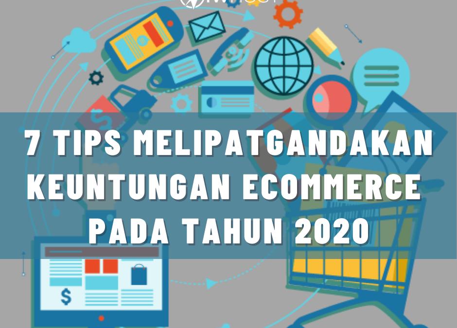 7 Tips Melipatgandakan Keuntungan eCommerce Pada Tahun 2020