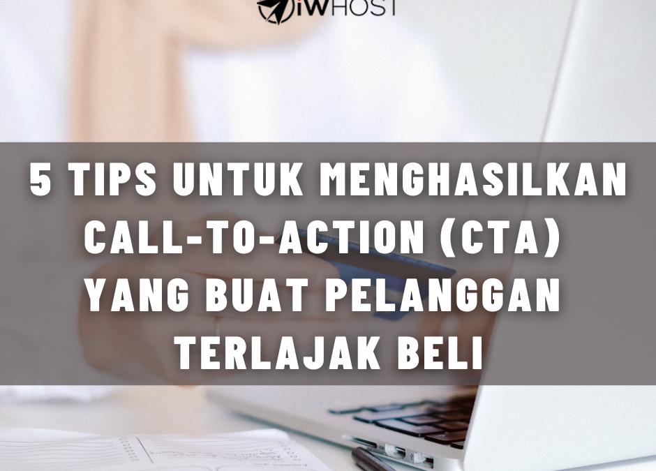 5 Tips Untuk Menghasilkan Call-to-Action (CTA) Yang Buat Pelanggan Terlajak Beli