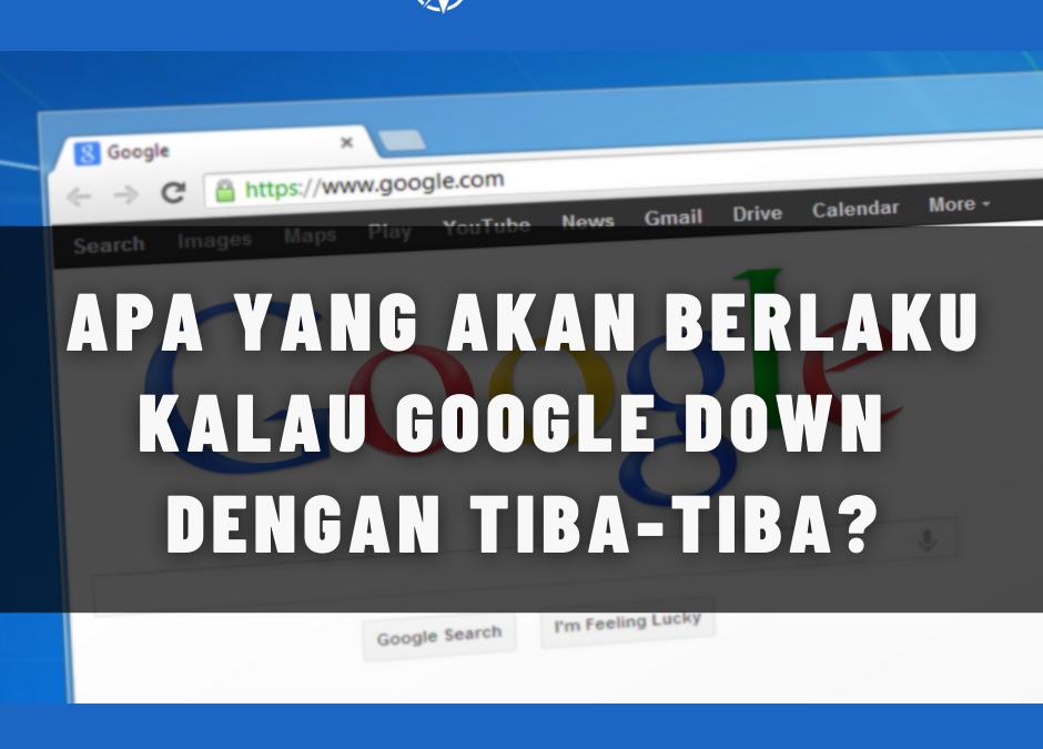 Apa yang akan berlaku kalau Google down dengan tiba-tiba?
