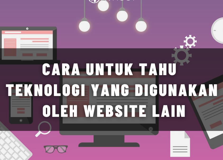 Cara Untuk Tahu Teknologi Yang Digunakan Oleh Website Lain