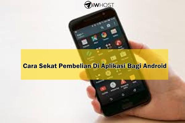 Cara Sekat Pembelian In-App Purchase Dalam Android Dan iOS